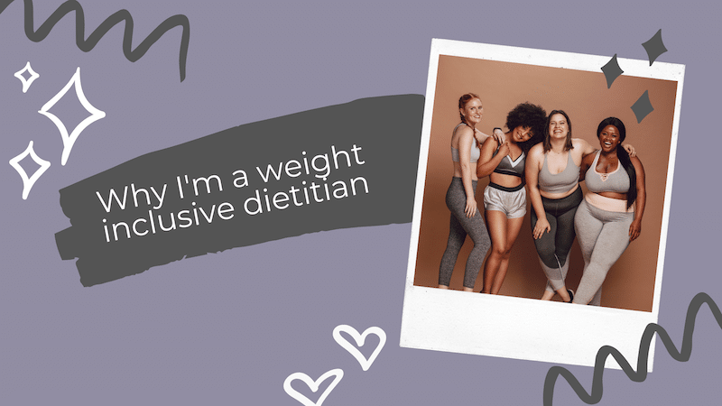 Why I'm a Weight Inclusive Dietitian