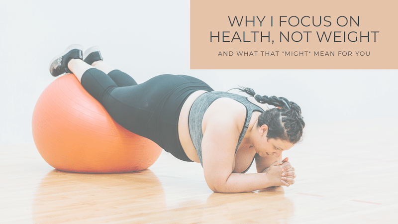 Why I Focus on Health, Not Weight