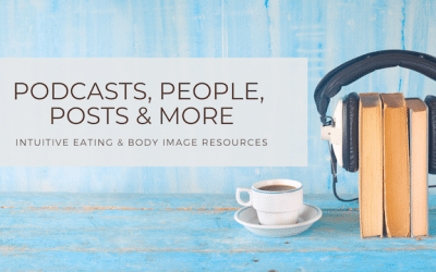 Intuitive Eating and Body Image Resources | Podcasts, People, Posts & More!