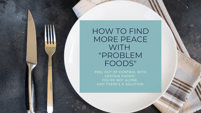 "How to Find More Peace with ""Problem"" Foods"
