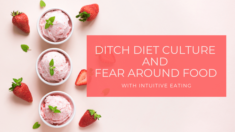 Ditch Diet Culture and Fear Around Food With Intuitive Eating
