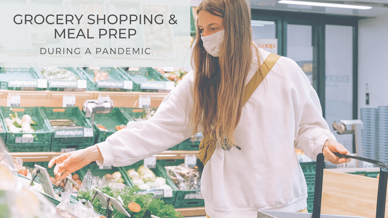 Grocery Shopping and Meal Prep During a Pandemic
