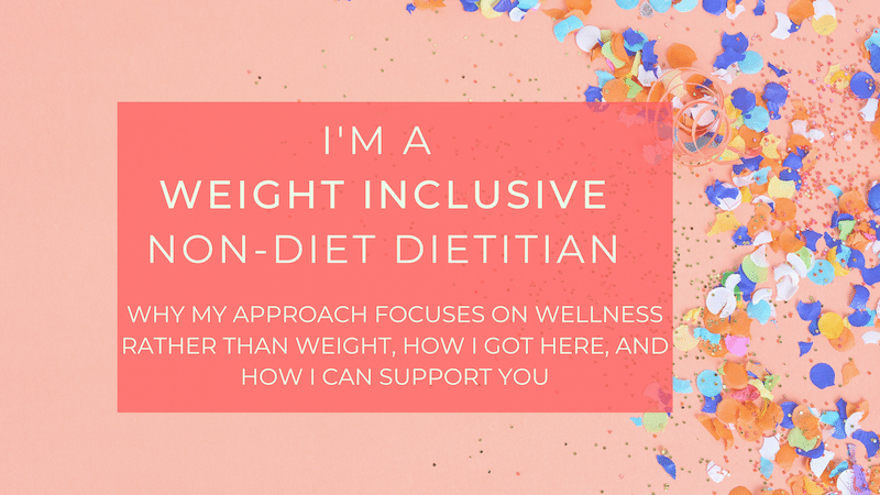 I'm a Weight Inclusive Non-Diet Dietitian