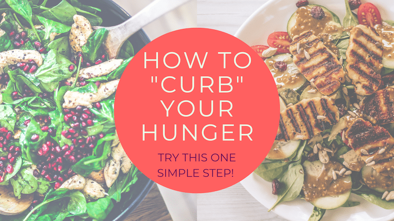 How to Curb Your Hunger: Try this One Simple Step!
