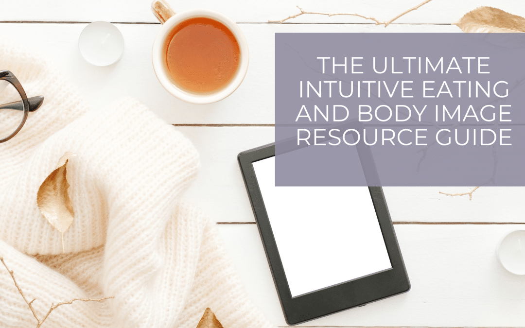 The Ultimate Intuitive Eating and Body Image Resource Guide