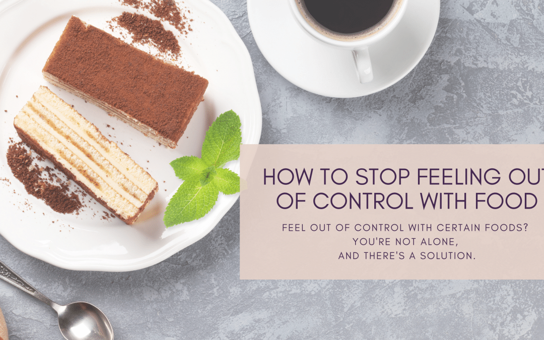 How to Stop Feeling Out of Control with Food