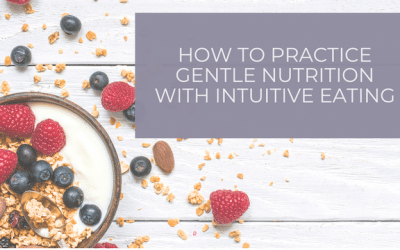 How to Practice Gentle Nutrition with Intuitive Eating