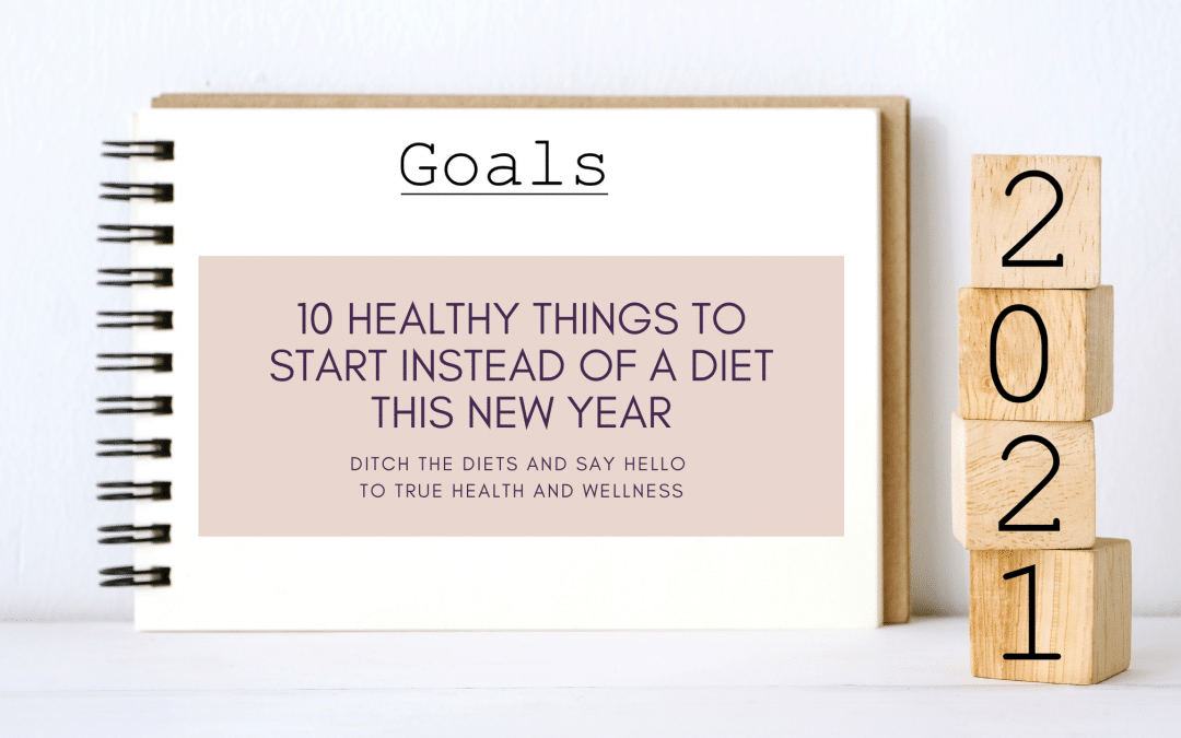 10 Healthy Things to Start Instead of a Diet This New Year