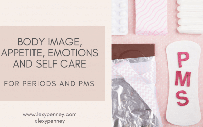 Body Image, Appetite, Emotions and Self Care for Periods and PMS